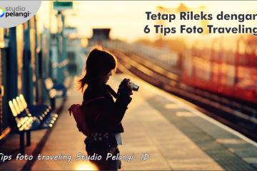 Tetap Rileks dengan 6 Tips Foto Traveling