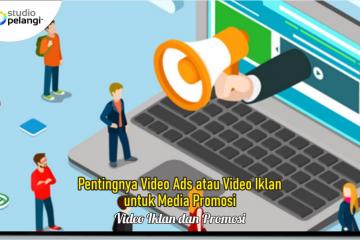 Pentingnya Video Ads atau Video Iklan untuk Media Promosi