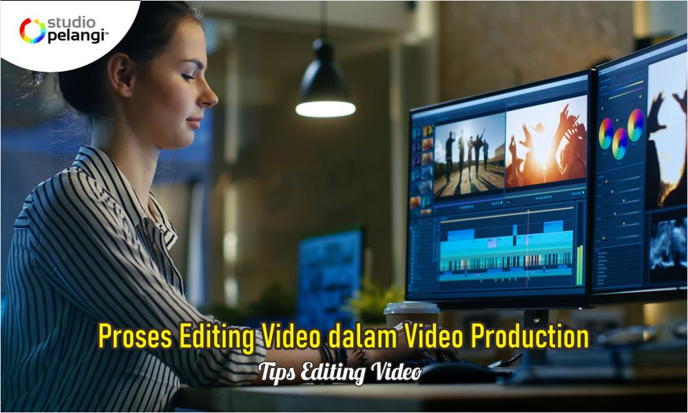 Proses Editing Video dalam Video Production