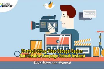 Strategi Editing Video Sebagai Bagian Dari Creative Campaign Sebuah Instansi